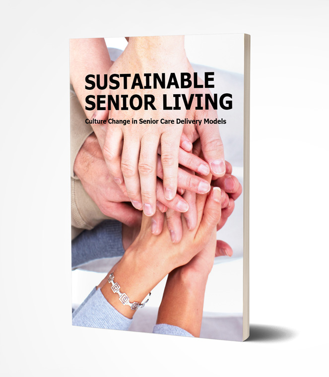 SUSTAINABLE SENIOR LIVING – CULTURE CHANGE IN SENIOR CARE DELIVERY MODELS